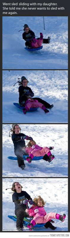 She never wants to sled with me again…