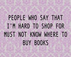 """""""People who say that I'm hard to shop for must not know where to buy books.""""…"""