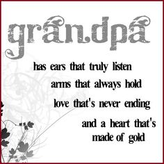 My husband is the best Grandpa ever to our grandkids. Of course I also think he's the best husband there ever was - he's not perfect & neither am I - we are saved by Grace - & thankful to be here to spend time with our grandbabies. Grandfather Quotes, Grandpa Quotes, Papa Quotes, Grandma Sayings, Dad Poems, Cousin Quotes, Mother Quotes, Love You, Just For You