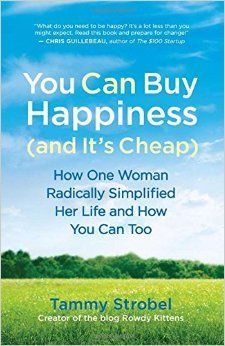 You Can Buy Happiness (and It's Cheap): How One Woman Radically Simplified Her Life and How You Can Too: Tammy Strobel: 8601400883297: Amazon.com: Books