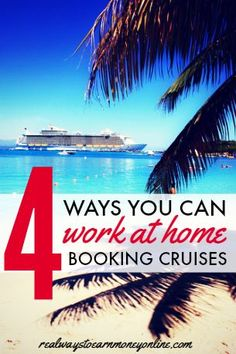Here's a list of 4 ways you can work at home booking cruise vacations for others.