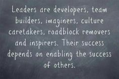 There are many important roles leaders play. The common thread through all of them is that leadership is about enabling the success of others. Leaders are supporters, developers, guides, team builders, and imaginers. Great Quotes, Quotes To Live By, Me Quotes, Motivational Quotes, Inspirational Quotes, Cover Quotes, Wisdom Quotes, Change Quotes, People Quotes