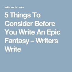 5 Things To Consider Before You Write An Epic Fantasy – Writers Write