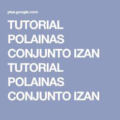 TUTORIAL POLAINAS CONJUNTO IZAN TUTORIAL POLAINAS CONJUNTO IZAN