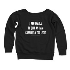 I Am Unable To Quit As I Am Currently Too Legit Women's Off-Shoulder Sweatshirt
