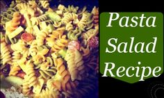 Making a Great Pasta Salad for Your Party