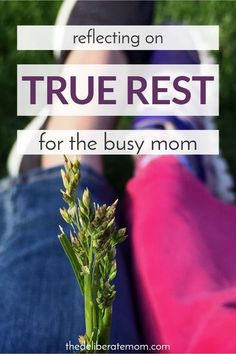 True rest is hard to come by... especially for the busy (and weary) mom. Here's what true rest is and how a mom can get it. #truerest #mom #inspiration #restformom #momtips