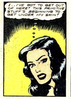 """Comic Girls Say.. """"I...ve got to get out of here! This primitive stuff 's beginning to get under my skin..""""    #comic #vintage"""