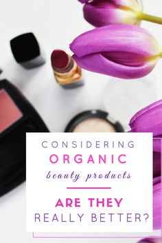 Considering Organic Beauty Products: Are They Really Better?>> http://declarebeauty.com/skincare/organic-beauty-products/