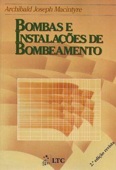 MACINTYRE, Archibald Joseph. Bombas e instalações de bombeamento. Coordenação editorial de Julio Niskier. 2 ed. rev. Rio de Janeiro: LTC, 2013. 782 p. Inclui bibliografia (ao final de cada capítulo) e índice; il. tab. quad.; 25cm. ISBN 9788521610861.  Palavras-chave: BOMBAS HIDRAULICAS.  CDU 621.65 / M152b / 2 ed. rev. / 2013