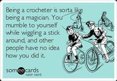 Funny Crafting Images Part 1 - Being a crocheter is sorta like being a magician.