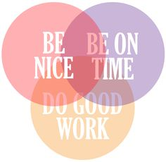 Be nice, be on time, do good work. Perfect mantra to live by #wisdom #wise