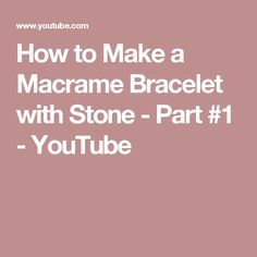 How to Make a Macrame Bracelet with Stone - Part #1 - YouTube