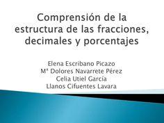 Comprensión de la estructura de las fracciones, decimales y porcentajesElena Escribano PicazoMª Dolores Navarrete PérezCelia Utiel GarcíaLlanos Cifuentes Lavara