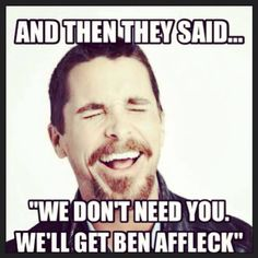 """We'll get Ben Affleck."""" Picture of Christian Bale laughing. The implication is that he is laughing because they hired Ben Affleck to replace him playing in the Batman movies. Ben Affleck Batman, The New Batman, I Am Batman, Batman Stuff, Christian Bale, Bale Batman, Haha Funny, Funny Memes, Funny Stuff"""
