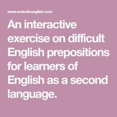 An interactive exercise on difficult English prepositions for learners of English as a second language.