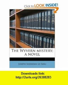 The Wyvern mystery; a novel (9781178061024) Joseph Sheridan Le Fanu , ISBN-10: 1178061027  , ISBN-13: 978-1178061024 ,  , tutorials , pdf , ebook , torrent , downloads , rapidshare , filesonic , hotfile , megaupload , fileserve