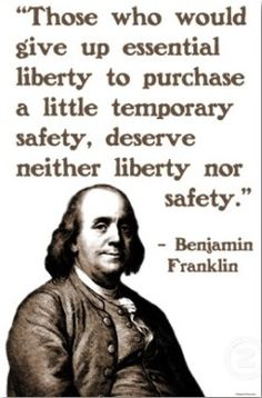 Benjamin Franklin, (This rings true today after the supreme courts decision on Obamas health care plan.)