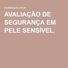 AVALIAÇÃO DE SEGURANÇA EM PELE SENSÍVEL.