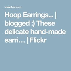 Hoop Earrings... | blogged :) These delicate hand-made earri… | Flickr