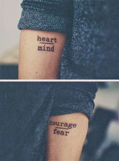Heart/Mind Courage/Fear Tattoo Inspiration one of my all time favorite tattoos! Simple Quote Tattoos, Quote Tattoos Girls, Love Tattoos, Beautiful Tattoos, Body Art Tattoos, Girl Tattoos, Small Tattoos, Tattoos For Women, Tattoo Quotes