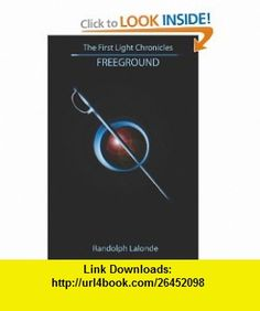 First Light Chronicles Freeground (9781434847911) Randolph Lalonde , ISBN-10: 1434847918  , ISBN-13: 978-1434847911 ,  , tutorials , pdf , ebook , torrent , downloads , rapidshare , filesonic , hotfile , megaupload , fileserve One Light, Pdf, Tutorials, Books, Livros, Livres, Book, Libri, Libros