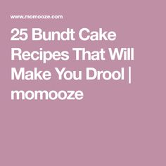 25 Bundt Cake Recipes That Will Make You Drool | momooze