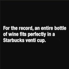 "For the record, an entire bottle of wine fits perfectly in a Starbucks Venti cup.""I didn't drink a bottle of wine, I drank a VENTI of wine. Coffee Humor, Coffee Quotes, Wine Meme, Wine Funnies, Funny Wine, Starbucks Venti, Starbucks Humor, Drinking Memes, Just In Case"