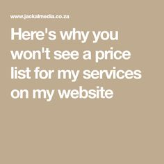 Here's why you won't see a price list for my services on my website