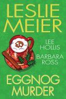 Eggnog murder / Leslie Meier, Lee Hollis, Barbara Ross.