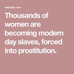 Thousands of women are becoming modern day slaves, forced into prostitution. Trauma, Feminism, Day, Modern