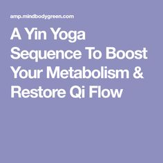 A Yin Yoga Sequence To Boost Your Metabolism & Restore Qi Flow
