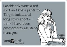 Funny Confession Ecard: I accidently wore a red shirt and khaki pants to Target today...and long story short - I think I have been promoted to assistant manager.