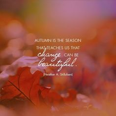 Autumn is the season that teaches us that change can be beautiful - Heather A. Study Quotes, Life Quotes, Seasons Change Quotes, Cute Romantic Quotes, Autumn Scenery, Summer Quotes, Happy Fall Y'all, This Is Us Quotes, Autumn Inspiration