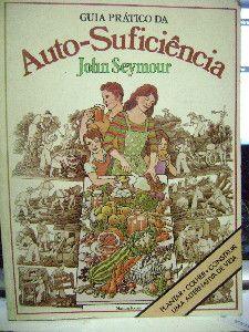 Guia Pratico de Autosuficiencia - John Seymour : RARO