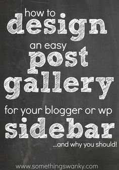 How to design an easy post gallery for your blogger or WP sidebar... and why you should! www.somethingswanky.com