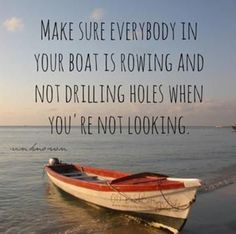 Image result for make sure everyone in your boat is rowing and not drilling holes