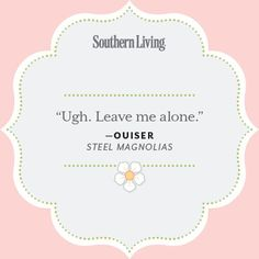 Our Favorite Steel Magnolias Quotes