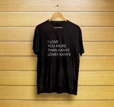 I Love You More Than Kanye Loves Kanye T-Shirt #loveskanyeshirt #loveskanyet-shirt #loveskanyetee #kenyelovest-shirt #loveskanyet-shirt #kanyewestshirt #kanyeloveskanyeshirt #kanyewest #kanyeshirt #kanyet-shirt #pabloshirt #t-shirt #shirt #customt-shirt #