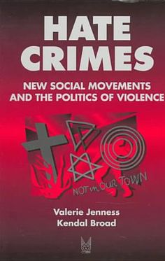 Hate Crimes: New Social Movements and The Politics of Violence. #ValerieJenness