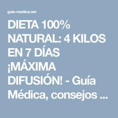DIETA 100% NATURAL: 4 KILOS EN 7 DÍAS ¡MÁXIMA DIFUSIÓN! - Guía Médica, consejos de Salud