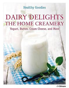 Dairy Delights: The Home Creamery (Healthy & Tasty)