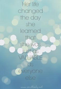 Truth! The world changes when you know just how valuable you are. #smittenby #worth #quotes