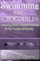Swimming With Crocodiles: Lamenting Man's Voluntary Insanity At The Precipice…