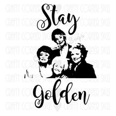 Golden Girls Inspired SVG Cutting File-Stay by CraftyCornerSvgs