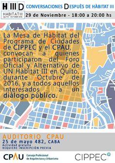 CONVERSACIONES DESPUÉS DE HÁBITAT III  La mesa de Hábitat del Programa de Ciudades de CIPPEC y el Observatorio Metropolitano del CPAU, convocan a quienes participaron del Foro Oficial y Alternativo de Hábitat III  en Quito, durante Octubre de 2016 y a todos aquellos interesados a un dialogo público.  Martes 29 de noviembre, 18 horas   Auditorio CPAU, 25 de mayo 482.  Actividad Gratuita. Requiere Inscripción Previa.  Más info: http://ly.cpau.org/2fyJCD5  #AgendaCPAU #RecomendadoARQ…