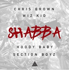 New post on Getmybuzzup- New Music: Chris Brown, Wiz Kid, Hoody Baby & Section Boyz - Shabba [Audio]- http://getmybuzzup.com/?p=665868- Please Share
