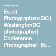 Event Photographers DC | WashingtonDC photographer| Conference Photographer | Event photojournalism | Cost | photos | Lighting |planner |Washington DC | Virginia | Maryland | VA | MD | Northern | photographers | decorations | Planners | Corporate Event Photography |Special Event| Political |Social | Marketing | Gala | Public Relations |