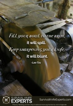"""""""Fill your bowl to the brim, it will spill. Keep sharpening your knife, it will blunt. Survival Quotes, Survival Knife, Outdoor Gear, The Good Place, Fill, Motivational Quotes, Prayers, Learning, Motivating Quotes"""