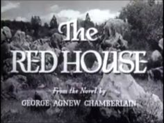 """The Red House. 1947 psychological thriller starring Edward G. Robinson. It is adapted from the novel """"The Red House"""" by George Agnew Chamberlain, published in 1943 by Popular Library. The novel was serialized in five consecutive issues of Saturday Evening Post"""